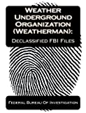 Weather Underground Organization (Weatherman):Declassified FBI Files (1453728864) by Of Investigation, Federal Bureau