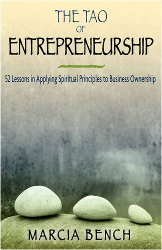 The Tao of Entrepreneurship: 52 Lessons in Applying Spiritual Principles to Business Ownership
