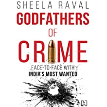 Godfathers of Crime: Face-to-Face with India's Most Wanted Audiobook by Sheela Raval Narrated by Shaheen Khan