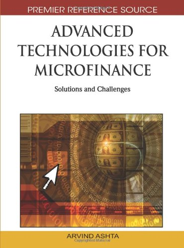 Advanced Technologies for Microfinance: Solutions and Challenges (Premier Reference Source)