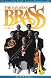 img - for The Canadian Brass Book: The Story of the World's Favorite Brass Ensemble book / textbook / text book