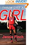 Throw Like a Girl: How to Dream Big &...