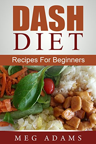 DASH DIET: Recipes For Beginners by Meg Adams