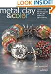 Metal Clay and Color: Inventive Techn...