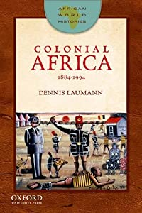 Colonial Africa: 1884-1994 (African World Histories) by Dennis Laumann