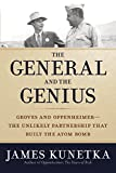 The General and the Genius: Groves and Oppenheimer — The Unlikely Partnership that Built the Atom Bomb