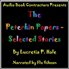 The Peterkin Papers - Selected Stories Audiobook by Lucretia P. Hale Narrated by Flo Gibson