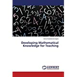 Developing Mathematical Knowledge for Teaching