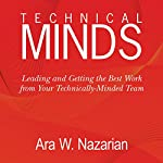 Technical Minds: Leading and Getting the Best Work from Your Technically-Minded Team | Ara Nazarian