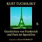 Geschichten von Frankreich und Paris im Speziellen   Kurt Tucholsky
