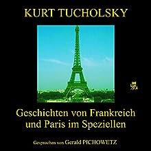 Geschichten von Frankreich und Paris im Speziellen Hörbuch von Kurt Tucholsky Gesprochen von: Gerald Pichowetz