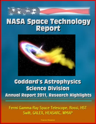 Nasa Space Technology Report: Goddard'S Astrophysics Science Division - Annual Report 2011, Research Highlights, Fermi Gamma-Ray Space Telescope, Rossi, Hst, Swift, Galex, Heasarc, Wmap