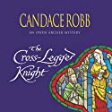 The Cross Legged Knight (       UNABRIDGED) by Candace Robb Narrated by Stephen Thorne