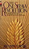 img - for The One-Straw Revolution: An Introduction to Natural Farming: The Visionary Modern Classic: A Way of Farming, and a Way of Life, to Heal the Land and the Human Spirit book / textbook / text book