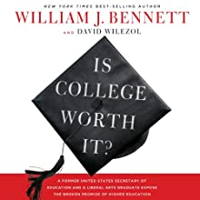 Is College Worth It?: A Former United States Secretary of Education and a Liberal Arts Graduate Expose the Broken Promise of Higher Education (       UNABRIDGED) by William Bennett, David Wilezol Narrated by Tommy Cresswell