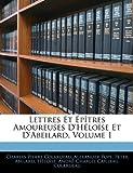 Lettres Et Épîtres Amoureuses D'Héloïse Et D'Abeilard, Volume 1 (French Edition) (1141702371) by Colardeau, Charles Pierre
