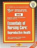 Essentials of Nursing Care: Reproductive Health (Excelsior/Regents College Examination Series) (Passbooks)