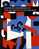 img - for American Modernism at the Art Institute of Chicago: From World War I to 1955 book / textbook / text book