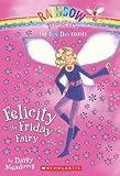 Fun Day Fairies #5: Felicity the Friday Fairy: A Rainbow Magic Book