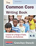 img - for The Common Core Writing Book, K-5: Lessons for a Range of Tasks, Purposes, and Audiences book / textbook / text book