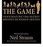 Neil Strauss (THE GAME: PENETRATING THE SECRET SOCIETY OF PICKUP ARTISTS) BY STRAUSS, NEIL(AUTHOR)Audio CD Feb-2010