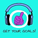 Get Your Goals! Setting and Achieving Goals by Hypnosis: Yes, you can! Learn how to set and achieve your goals quick and easy Audiobook by Kim Fleckenstein Narrated by Cathy Weber