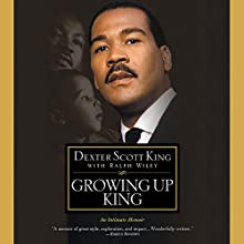 Growing Up King: An Intimate Memoir Audiobook by Dexter Scott King Narrated by Dexter Scott King