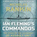 Ian Fleming's Commandos: The Story of the Legendary 30 Assault Unit (       UNABRIDGED) by Nicholas Rankin Narrated by Napoleon Ryan