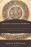 Ancient Christian Worship: Early Church Practices in Social, Historical, and Theological Perspective