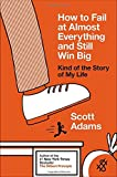 How to Fail at Almost Everything and Still Win Big: Kind of the Story of My Life (1591846919) by Adams, Scott