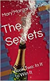 The Sextets: Book Two:  In It to Win It