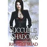 Succubus Shadows (Georgina Kincaid Book 5) ~ Richelle Mead