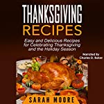 Thanksgiving Recipes: Easy and Delicious Recipes for Celebrating Thanksgiving and the Holiday Season | Sarah Moore