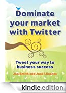 Dominate your market with Twitter [Edizione Kindle]