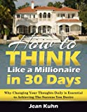 img - for How to Think Like a Millionaire in 30 Days: Why Changing Your Thoughts Daily is Essential to Achieving the Success You Desire book / textbook / text book