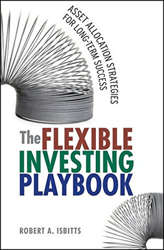 The Flexible Investing Playbook: Asset Allocation Strategies for Long-Term Success