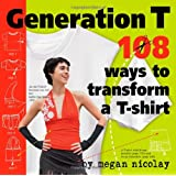 Generation T: 108 Ways to Transform a T-Shirtby Megan Nicolay