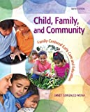 Janet Gonzalez-Mena Child, Family, and Community: Family-Centered Early Care and Education