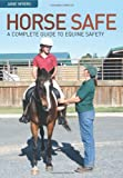 Horse Safe: A Complete Guide to Equine Safety (Landlinks Press) (0643092455) by Myers, Jane
