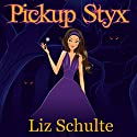 Pickup Styx Audiobook by Liz Schulte Narrated by Brittany Pressley