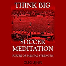 Soccer Meditation: Power of Mental Strength (       UNABRIDGED) by Oleg Lejnin Narrated by Dean Wendt