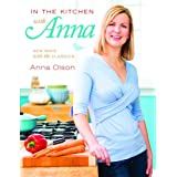 In the Kitchen with Anna: New Ways with the Classicsby Anna Olson