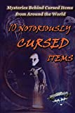 10 Notoriously Cursed Items: Mysteries Behind Cursed Items From Around The World (How Bizarre Book 8)