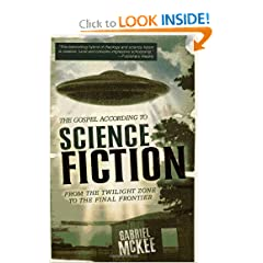 The Gospel according to Science Fiction: From the Twilight Zone to the Final Frontier by Gabriel McKee