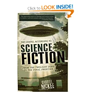 The Gospel according to Science Fiction: From the Twilight Zone to the Final Frontier by