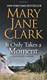 It Only Takes a Moment (0061286109) by Clark, Mary Jane
