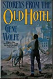 Storeys from the Old Hotel (0312852088) by Wolfe, Gene