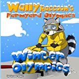 Wally Raccoons Farmyard Olympics Winter Olympics (Childrens Book,Funny Bedtime Story collection Rhyming books for children baby books kids books) (Volume 4)