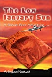 img - for The Low January Sun: A Steven Burr Adventure (Steven Burr Adventures) book / textbook / text book