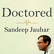 Doctored: The Disillusionment of an American Physician (       UNABRIDGED) by Sandeep Jauhar Narrated by Patrick Lawlor
